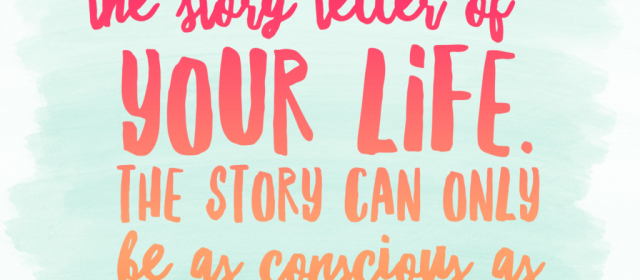 You Are Meant To Be The Story Teller Of Your Life…